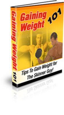 Product picture Gaining Weight 101 - Discover The Secrets To Gain Weight And Muscle